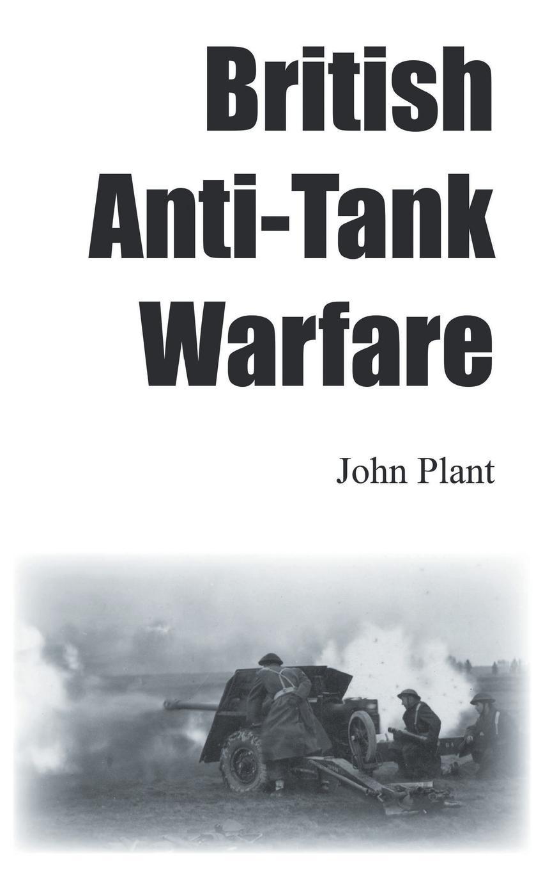 John Plant British Anti-Tank Warfare the tank book