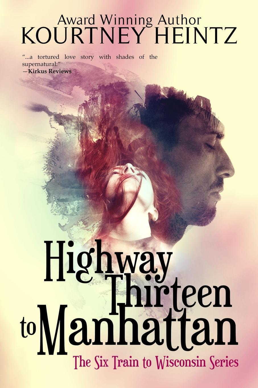 Kourtney Heintz Highway Thirteen to Manhattan kourtney heintz the six train to wisconsin
