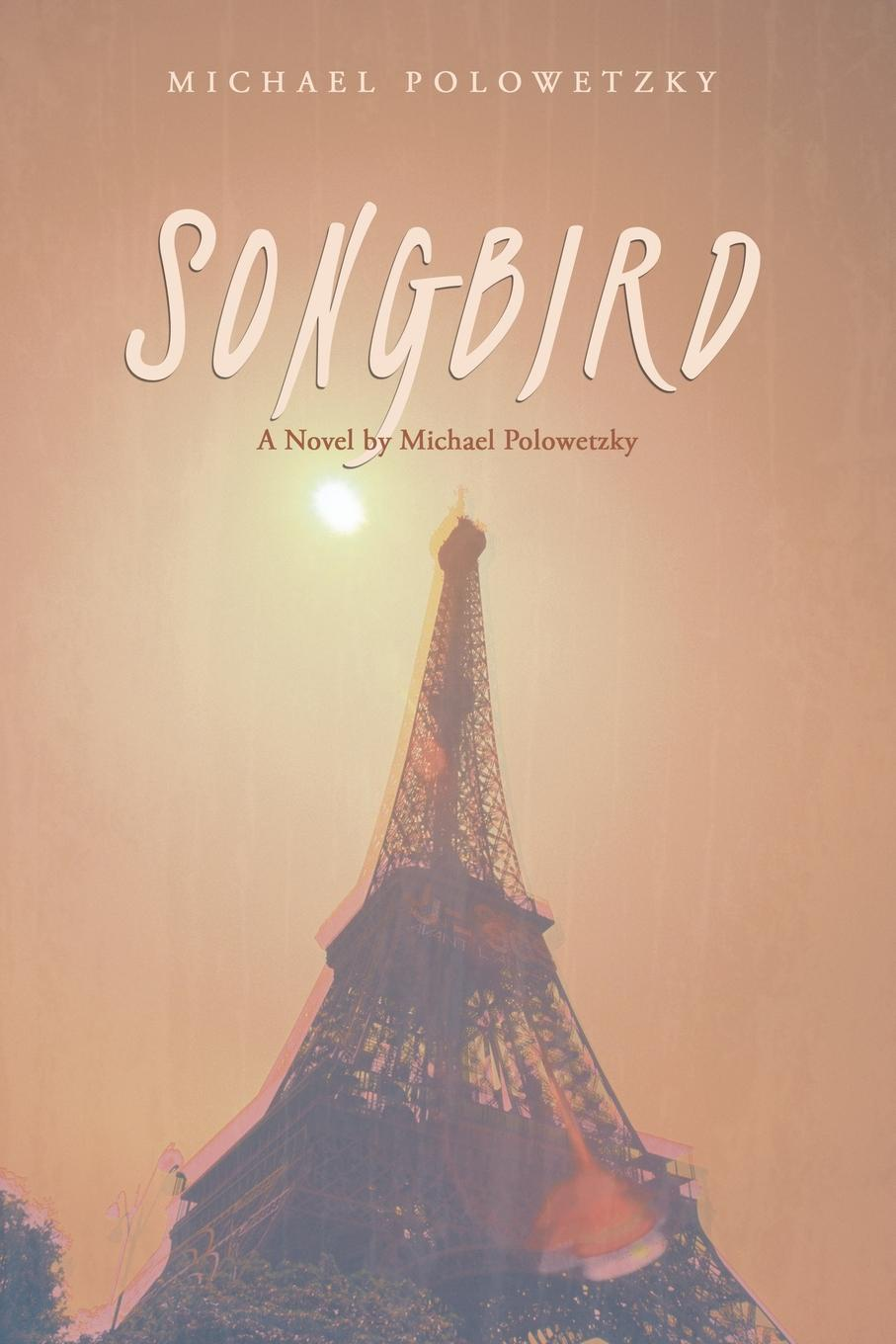 Michael Polowetzky Songbird. A Novel by Michael Polowetzky nasty brutish and long