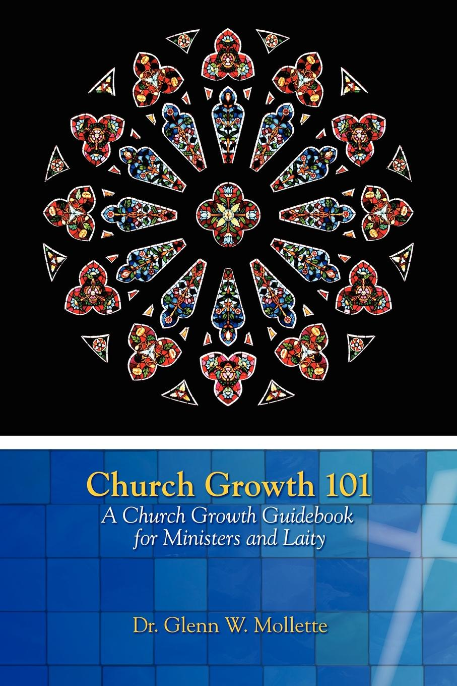 Glenn W Mollette Church Growth 101 A Church Growth Guidebook for Ministers and Laity m j roberts editor journal of the free church of scotland cont seminary