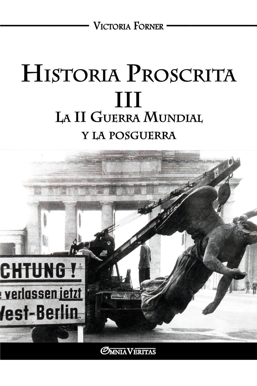 Victoria Forner Historia Proscrita III. La II Guerra Mundial y la posguerra ricardo robaina mederos israel la guerra asimetrica y el terrorismo global