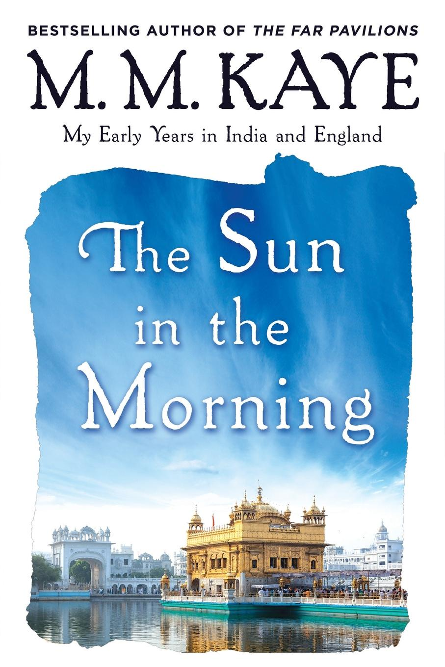 M M Kaye Sun in the Morning. My Early Years in India and England (Us) the shadow of the crescent moon