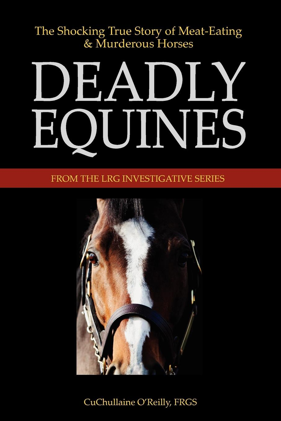 CuChullaine O'Reilly Deadly Equines. The Shocking True Story of Meat-Eating and Murderous Horses the a z of eating out