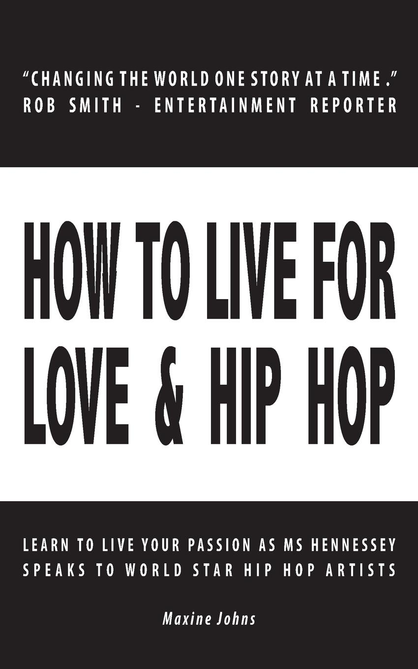 Maxine Johns How to Live for Love & Hip Hop. Learn to Live Your Passion as Ms. Hennessey speaks to World Star Hip Hop Artists simon hartley how to shine insights into unlocking your potential from proven winners