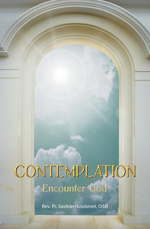 Rev. Fr. Savinien Louismet OSB Contemplation. Encounter God a pursuit of the divine