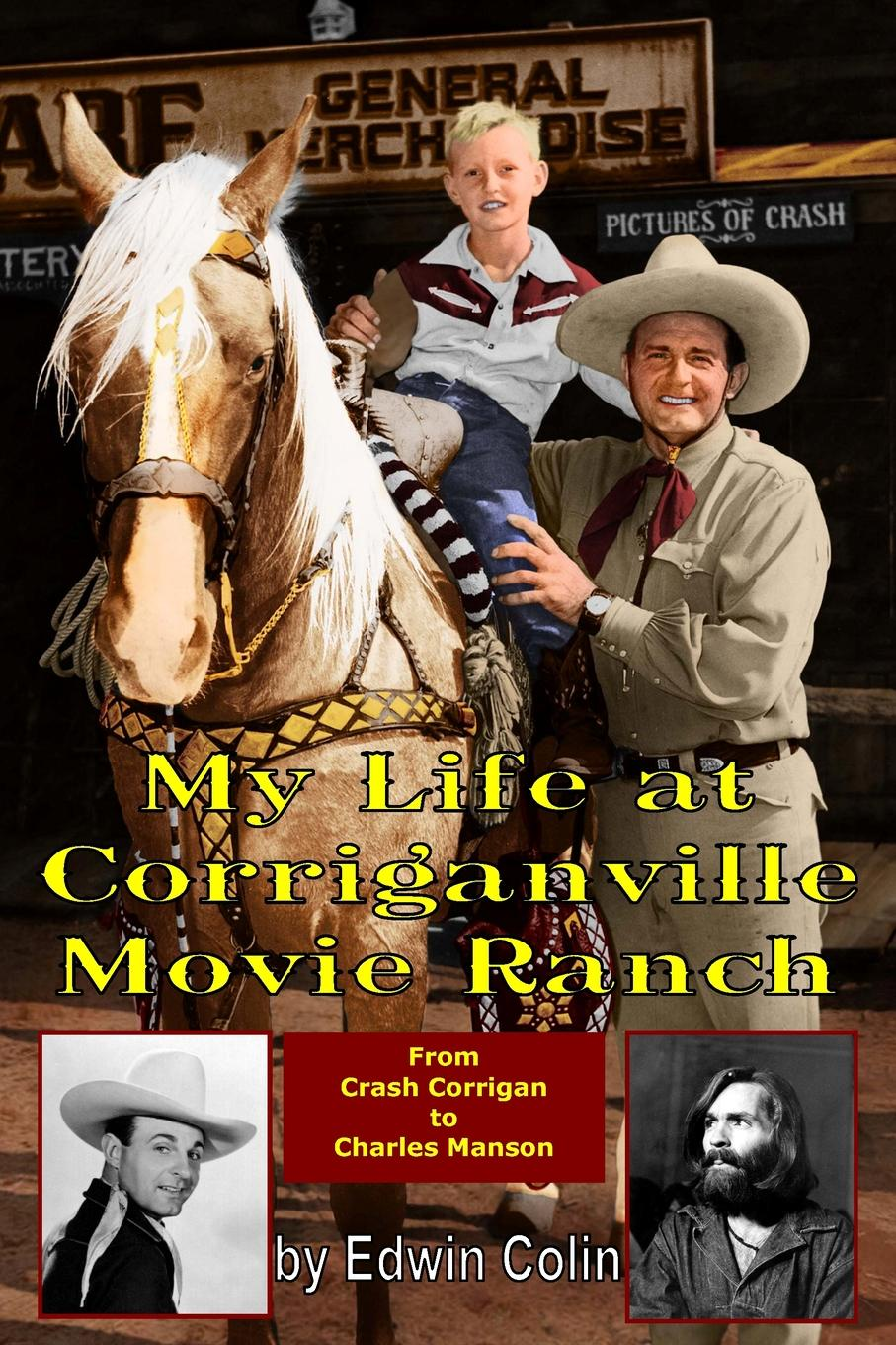 Edwin Colin My Life at Corriganville Movie Ranch the ranch