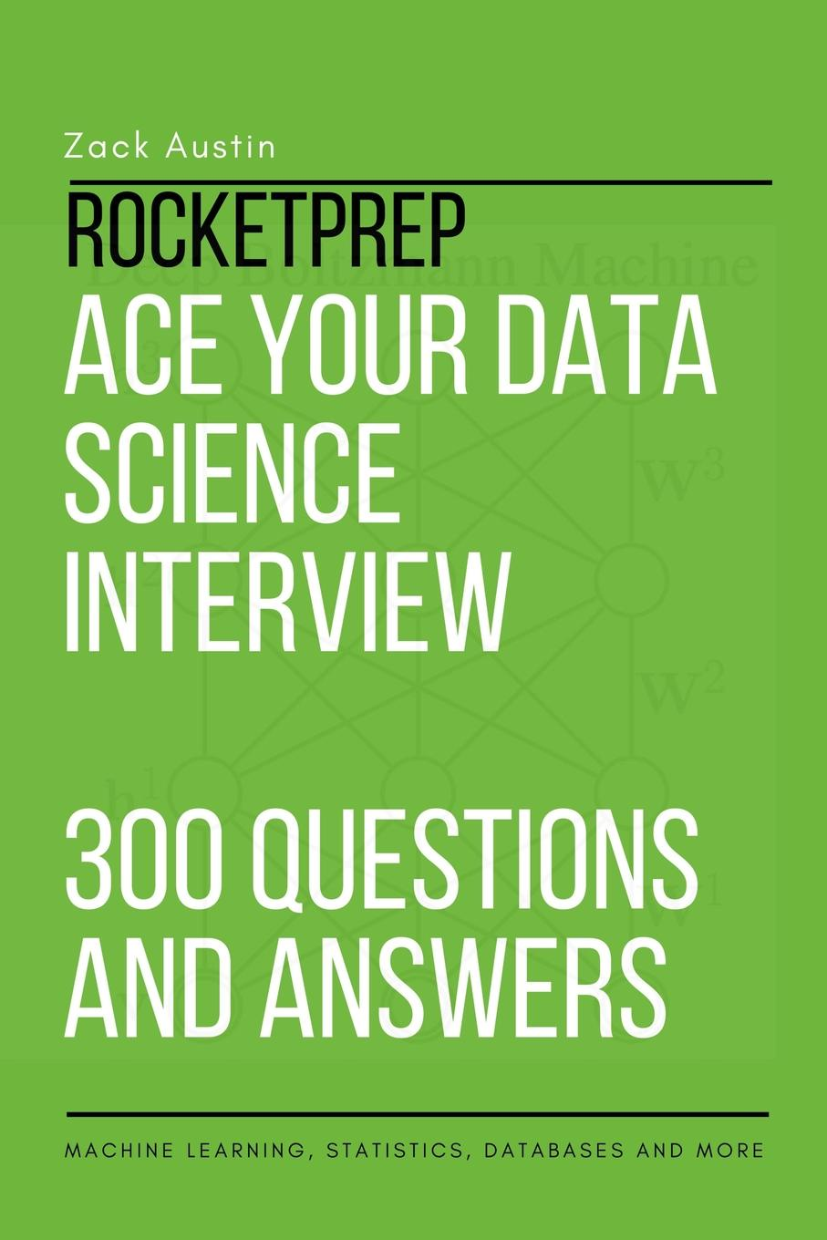 Zack Austin RocketPrep Ace Your Data Science Interview 300 Practice Questions and Answers. Machine Learning, Statistics, Databases and More how2become cabin crew interview questions and answers sample interview questions and answers for the cabin crew interview