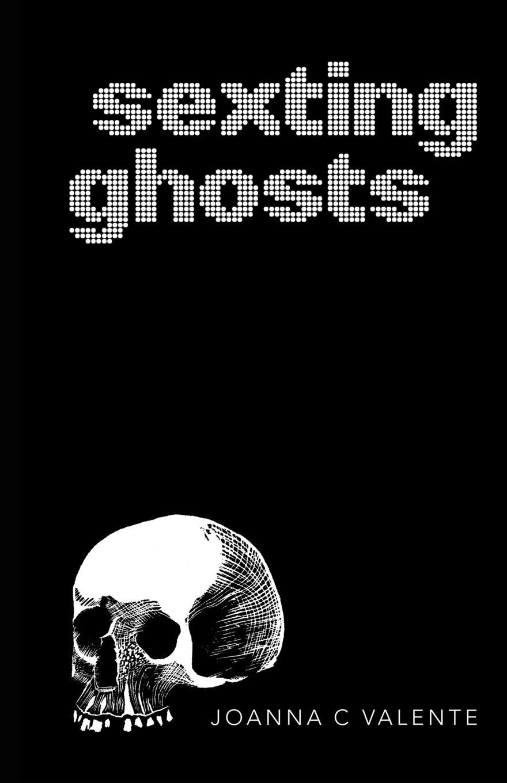 Joanna C. Valente Sexting Ghosts