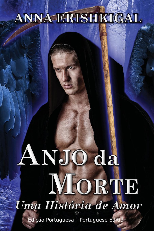 Anna Erishkigal Anjo da Morte. uma Historia de Amor (Edicao portuguesa): (Portuguese Edition) kass thomas 7 passos para uma comunicacao efetiva