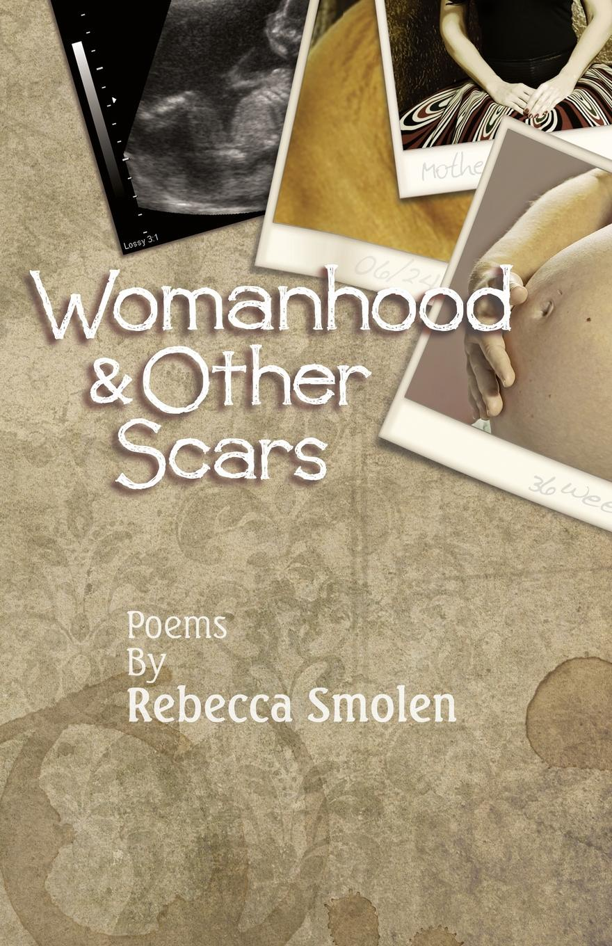 Rebecca Smolen Womanhood & Other Scars catherine inglesby dickson through the eyes of a poet