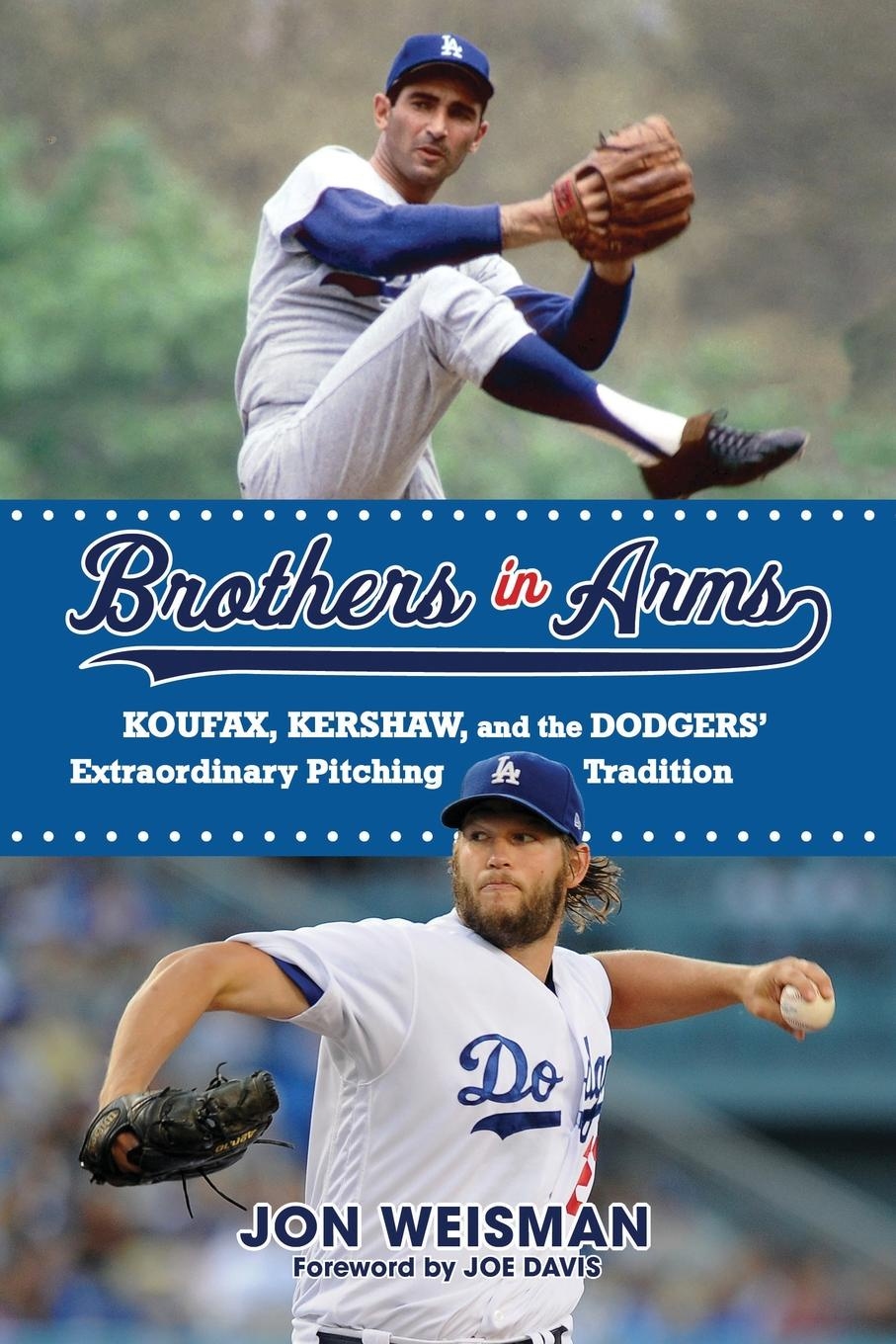 Jon Weisman, Joe Davis Brothers in Arms. Koufax, Kershaw, and the Dodgers' Extraordinary Pitching Tradition цены