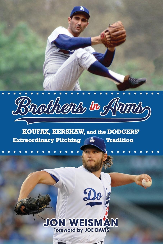Jon Weisman, Joe Davis Brothers in Arms. Koufax, Kershaw, and the Dodgers' Extraordinary Pitching Tradition kershaw lahar