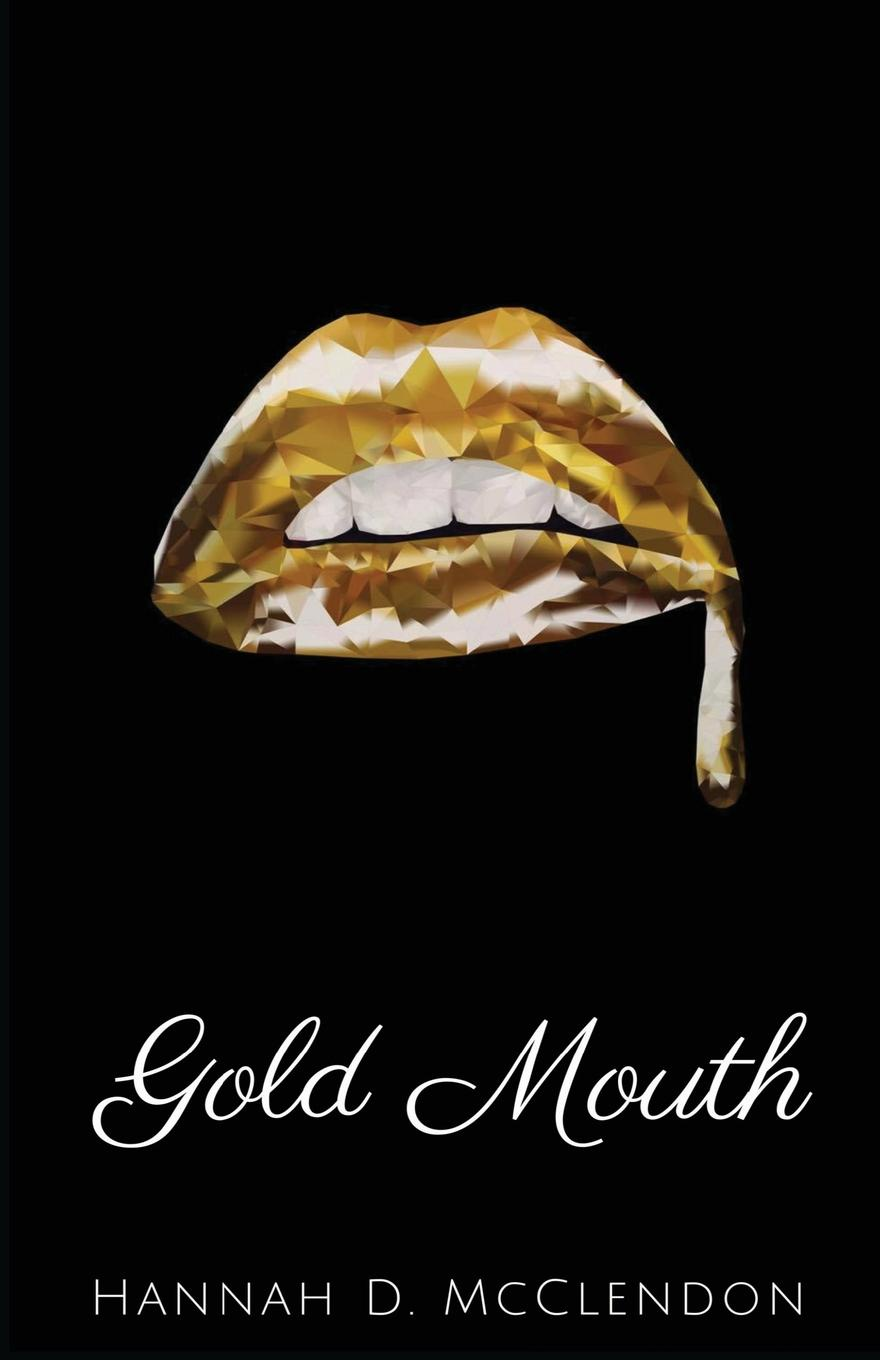 Hannah D. McClendon Gold Mouth to have