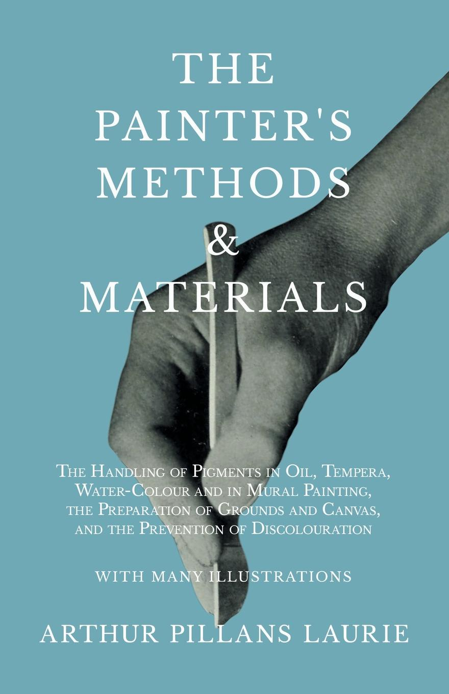 Arthur Pillans Laurie The Painter's Methods and Materials. The Handling of Pigments in Oil, Tempera, Water-Colour and in Mural Painting, the Preparation of Grounds and Canvas, and the Prevention of Discolouration - With Many Illustrations iarts aha072928 canvas propylene hand painted bar girl oil painting multicolored