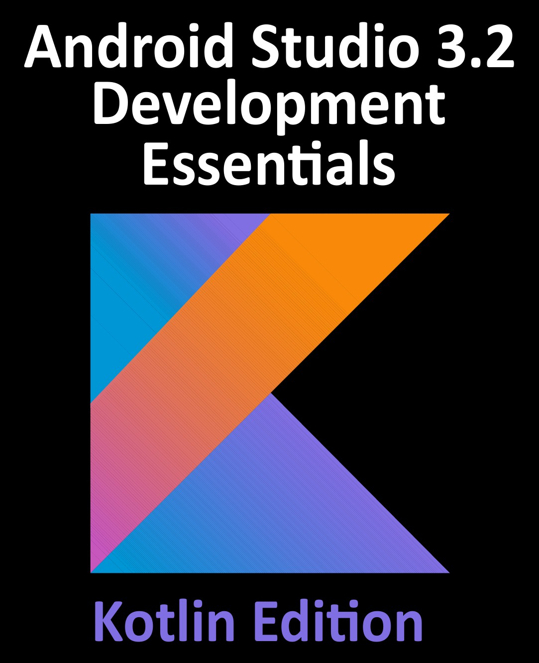 Neil Smyth Android Studio 3.2 Development Essentials - Kotlin Edition. Developing Android 9 Apps Using Android Studio 3.2, Kotlin and Android Jetpack android