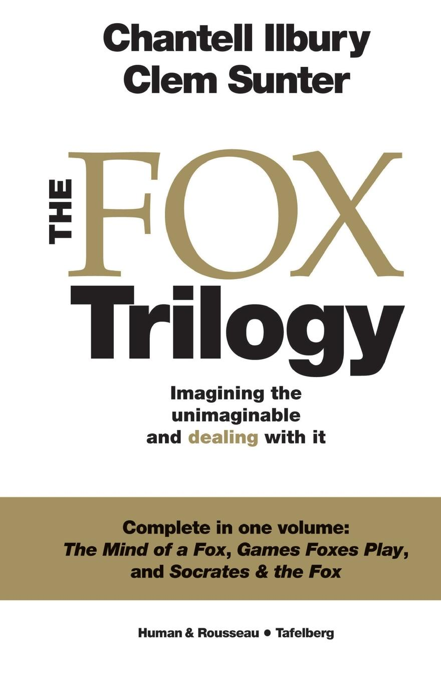 Chantell Ilbury, Clem Sunter The Fox Trilogy. Imagining the unimaginable and dealing with it the fox and the star
