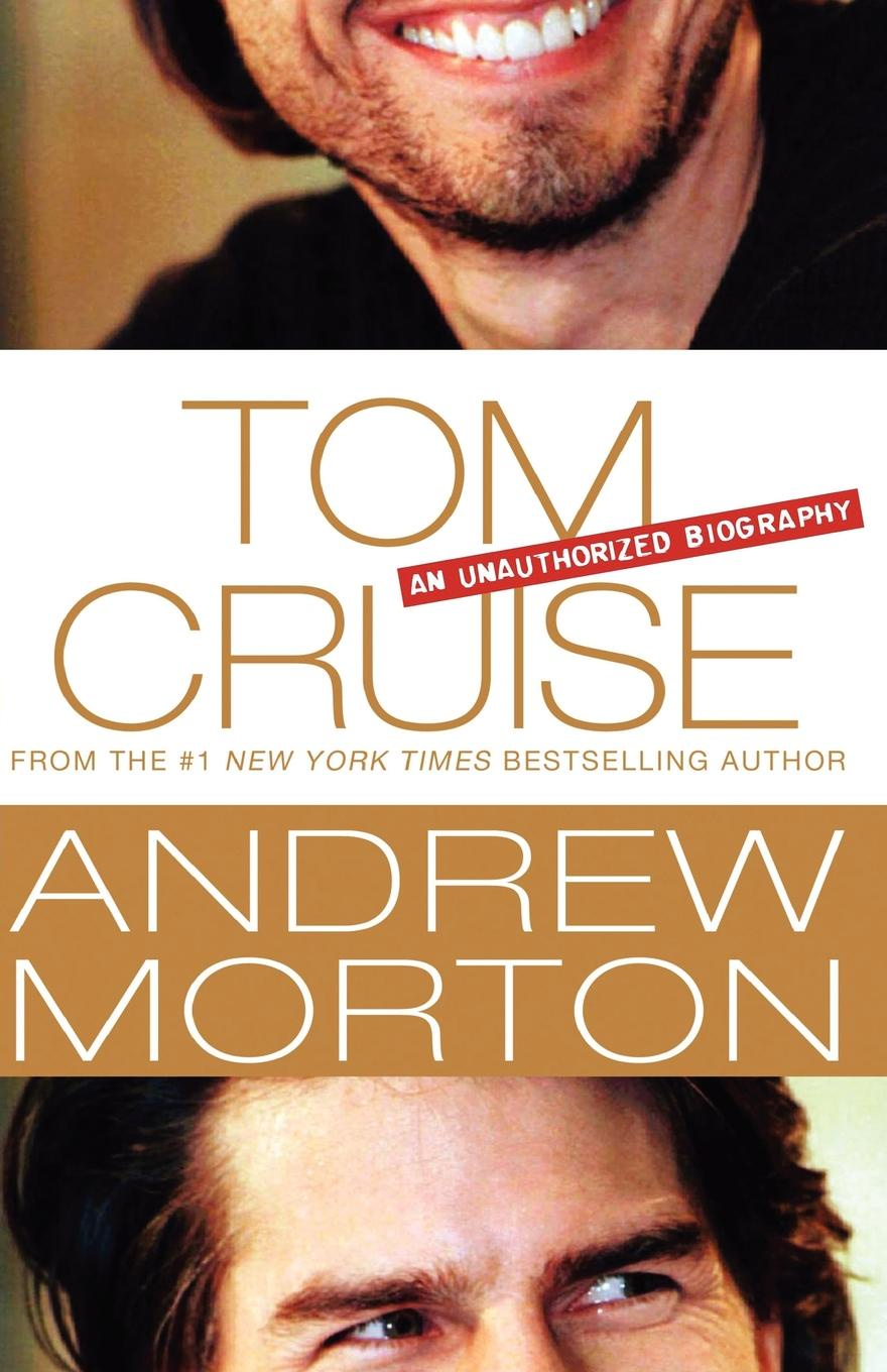 Andrew Morton Tom Cruise. An Unauthorized Biography tom cruise