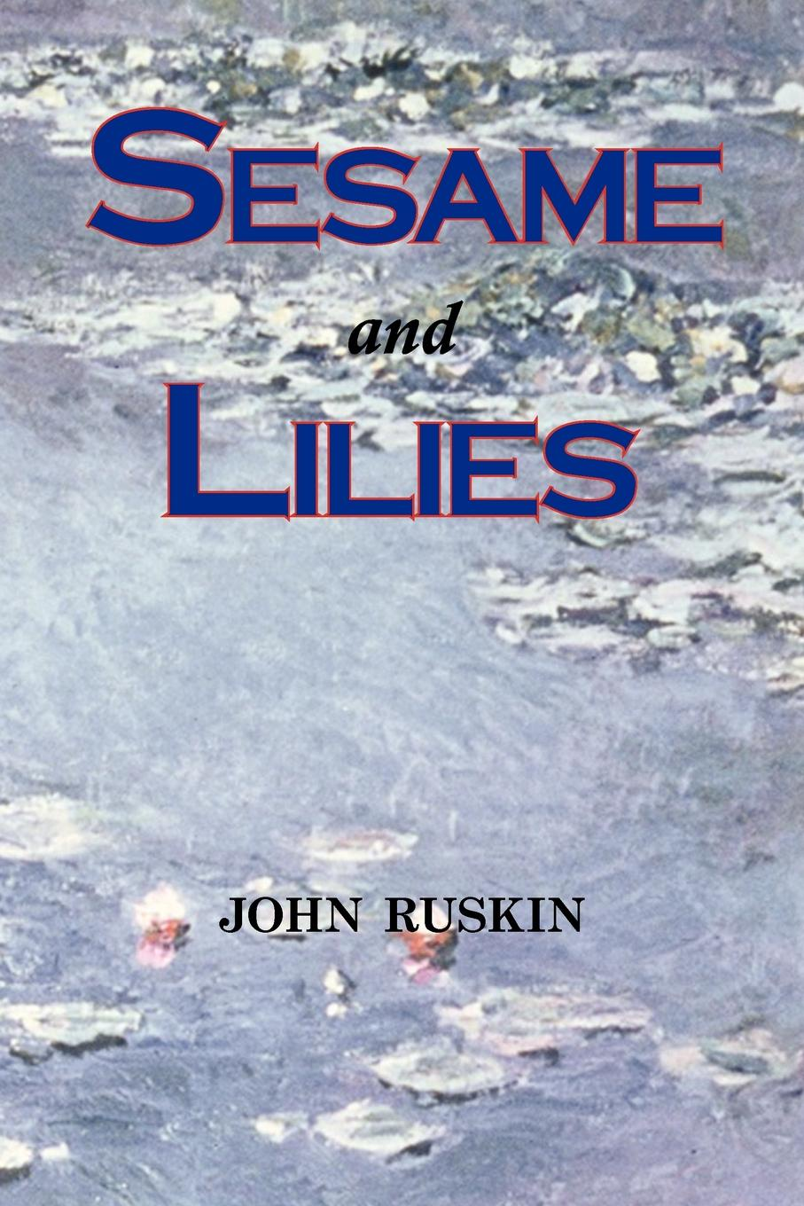 John Ruskin Sesame and Lilies (Lectures) kingsley maud elma sesame and lilies ruskin