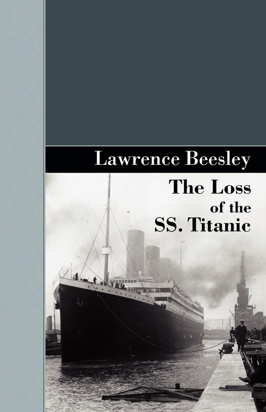 Lawrence Beesley The Loss of the SS. Titanic марк бойков 泰坦尼克之复活 возвращение титаника resurrection of titanic