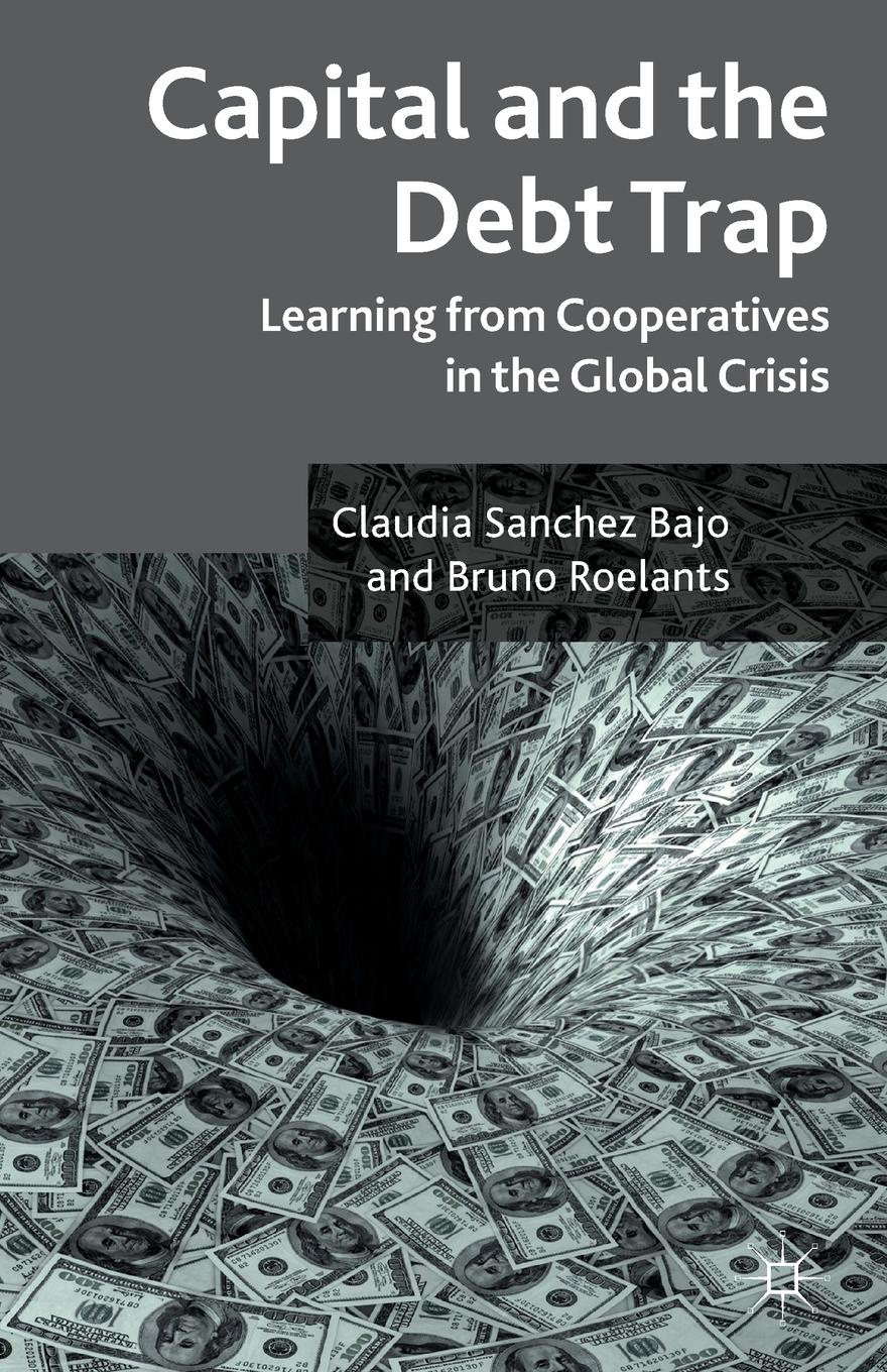Claudia Sanchez Bajo, Bruno Roelants Capital and the Debt Trap claus vogt the global debt trap how to escape the danger and build a fortune