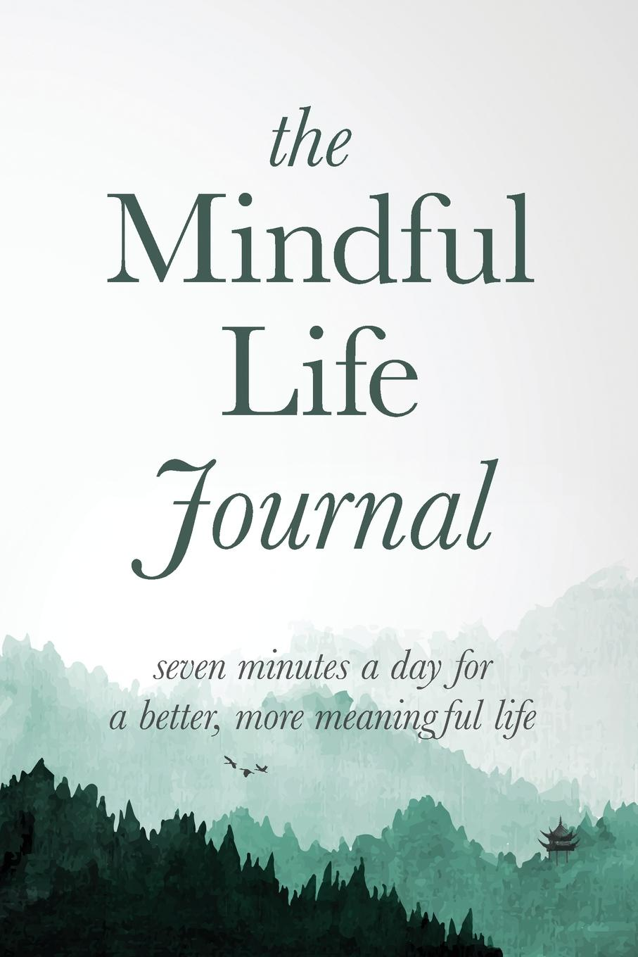 Better Life Journals The Mindful Life Journal. Seven Minutes a Day for a Better, More Meaningful Life bp herbert bury russian life to day