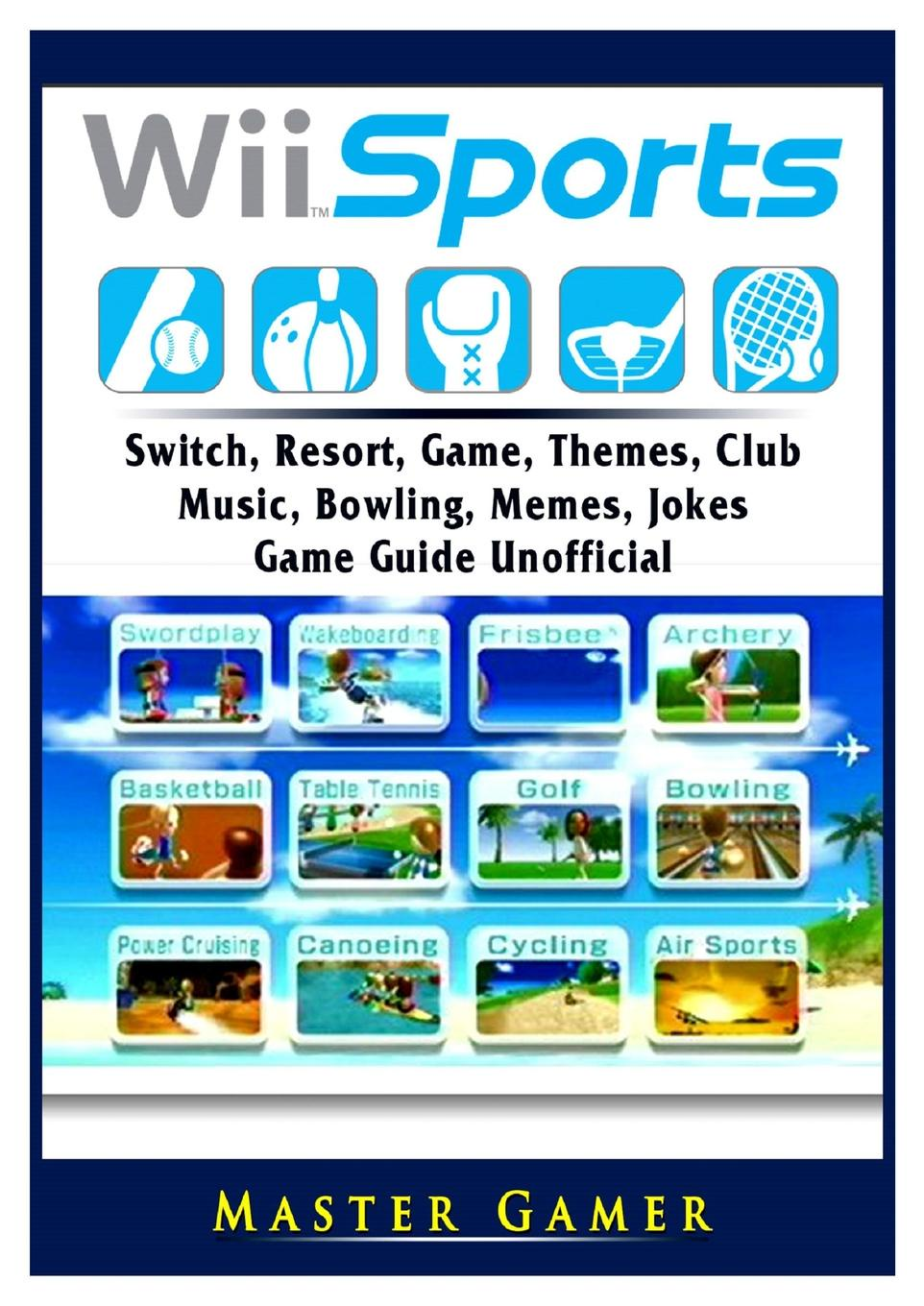Master Gamer Wii Sports, Wii U, Switch, Resort, Game, Themes, Club, Music, Bowling, Memes, Jokes, Game Guide Unofficial