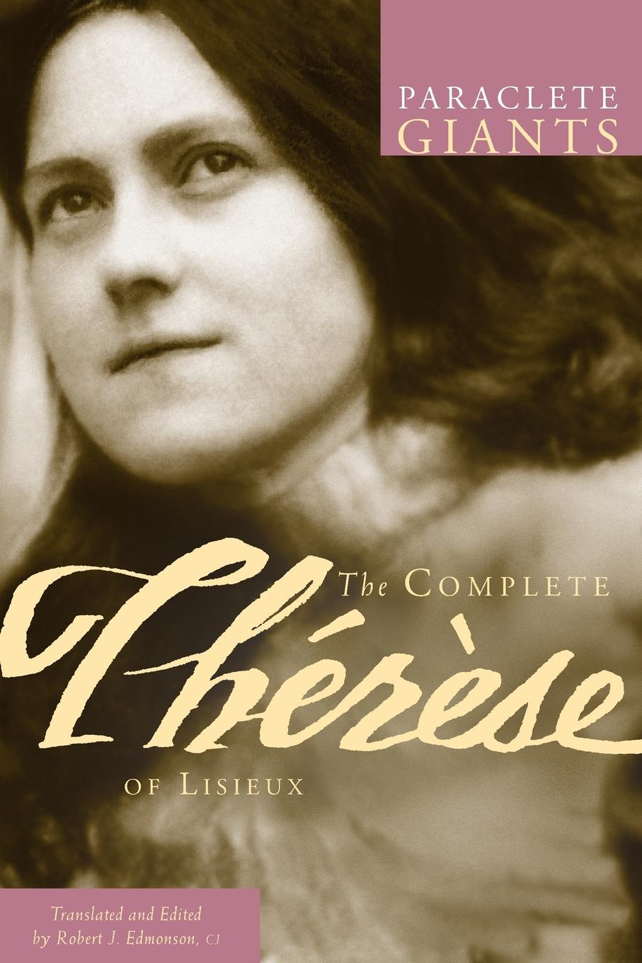 Фото - Robert Edmonson Complete Therese of Lisieux therese of lisieux michael day story of a soul the autobiography of st therese of lisieux