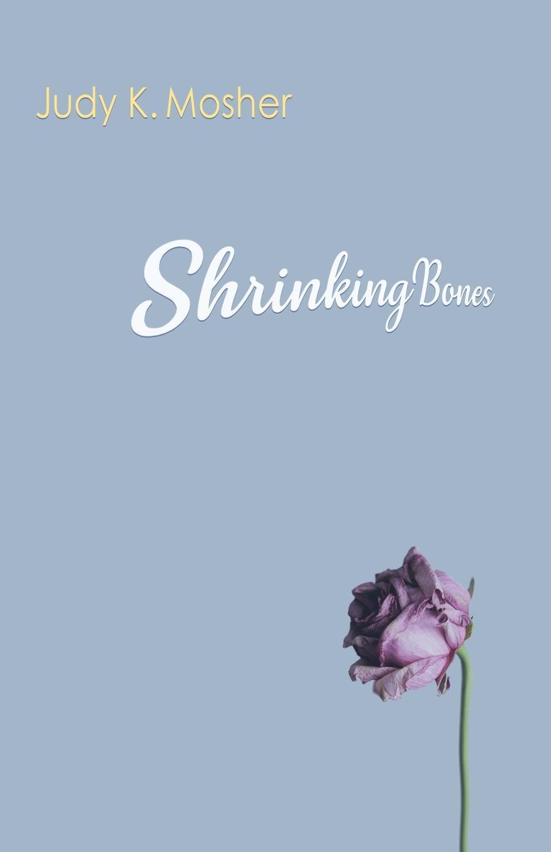 Judy K. Mosher Shrinking Bones