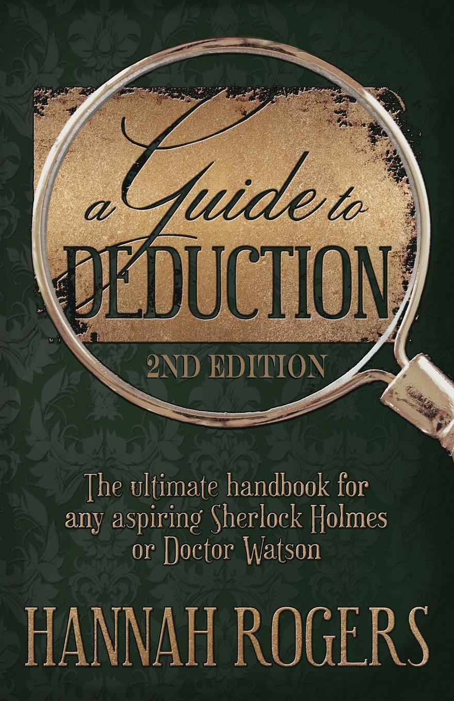 лучшая цена Hannah Rogers A Guide to Deduction - The ultimate handbook for any aspiring Sherlock Holmes or Doctor Watson