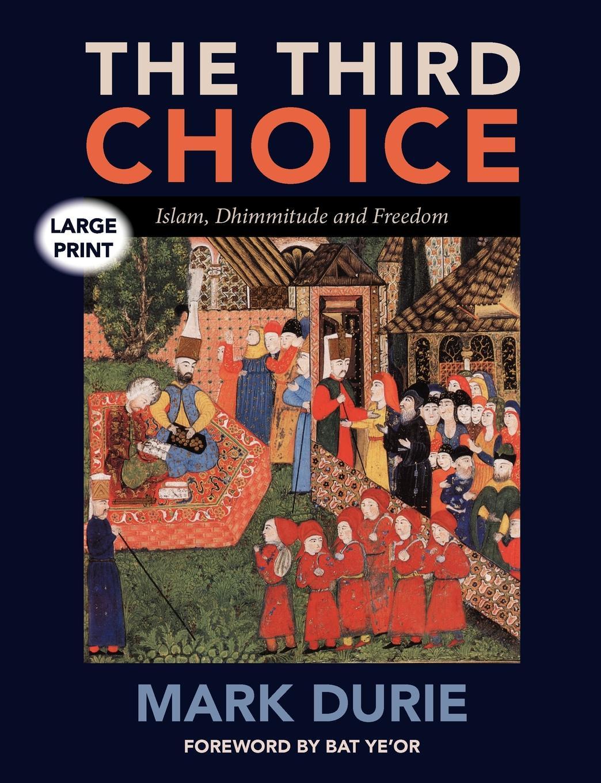 цены на Mark Durie The Third Choice. Islam, Dhimmitude and Freedom .LARGE PRINT.  в интернет-магазинах