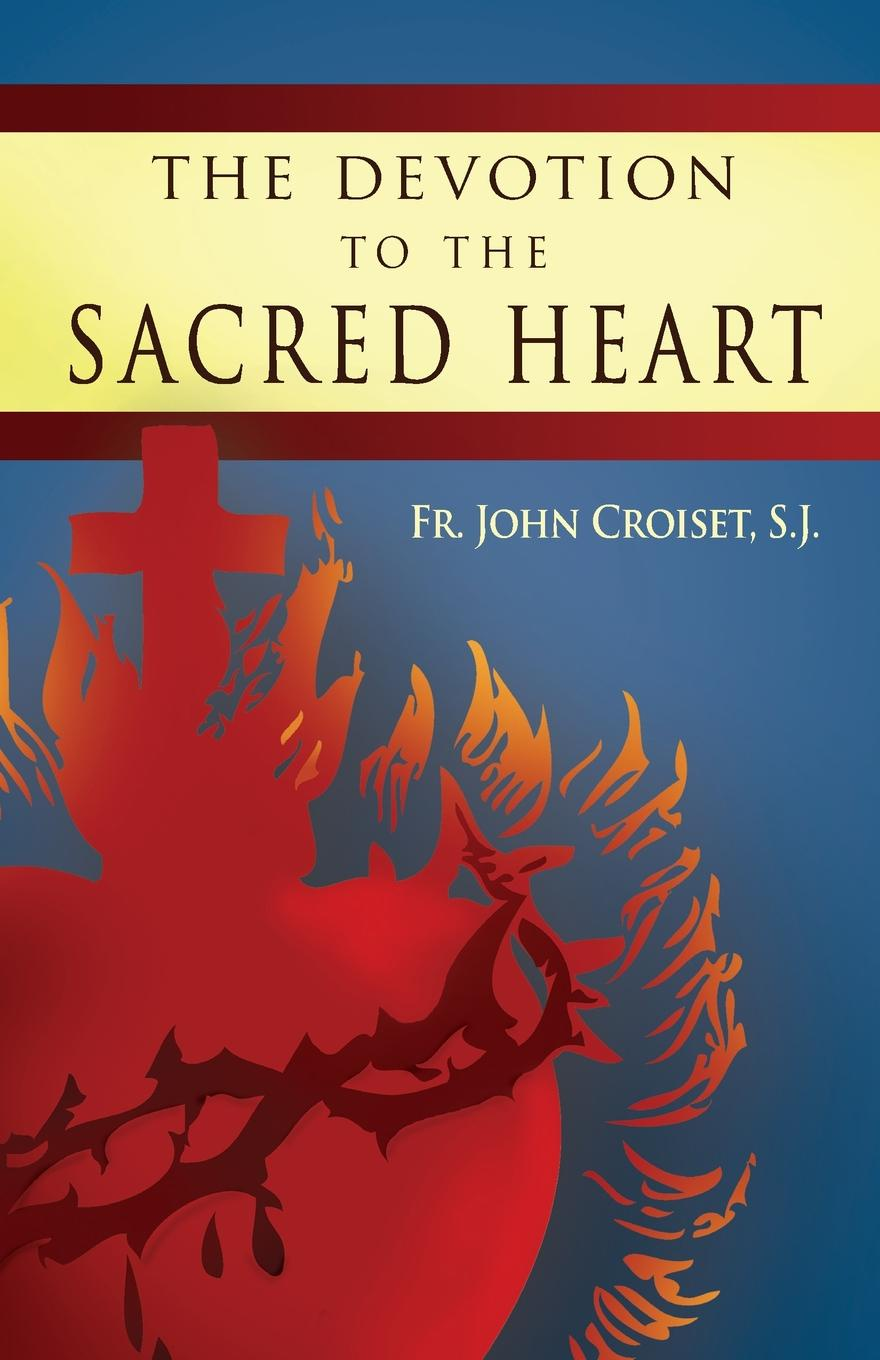 John Croiset, Patrick O'Connell Devotion to the Sacred Heart of Jesus. How to Practice the Sacred Heart Devotion s holyoke the columbian repository of sacred harmony