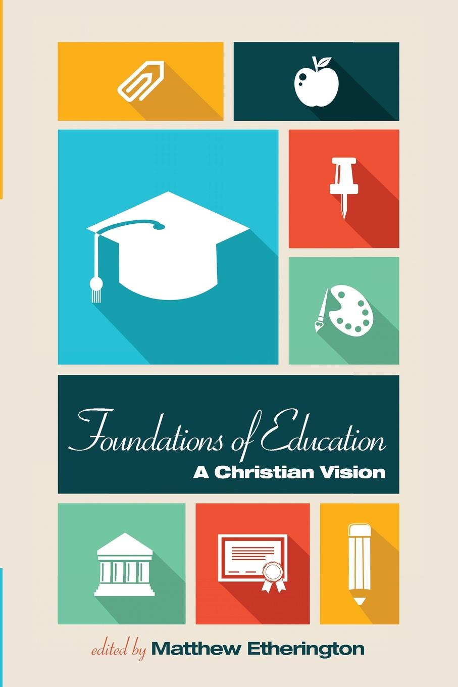 Foundations of Education. A Christian Vision thomas h groome christian religious education sharing our story and vision