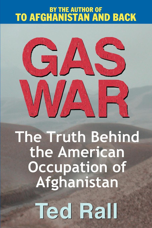 купить Ted Rall Gas War. The Truth Behind the American Occupation of Afghanistan по цене 1214 рублей