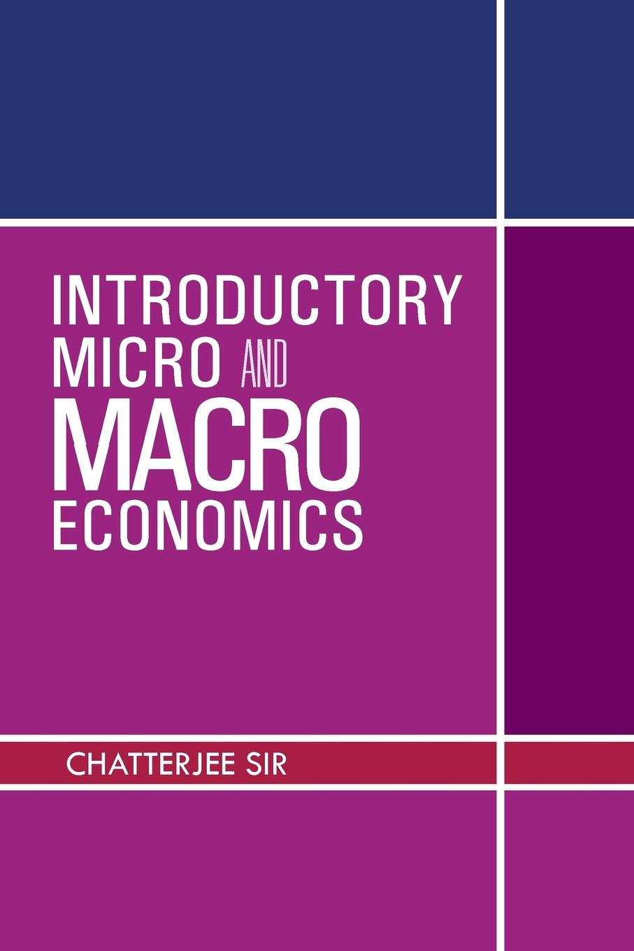 Introductory Micro and Macro Economics This book has been designed strictly according to new syllabus...