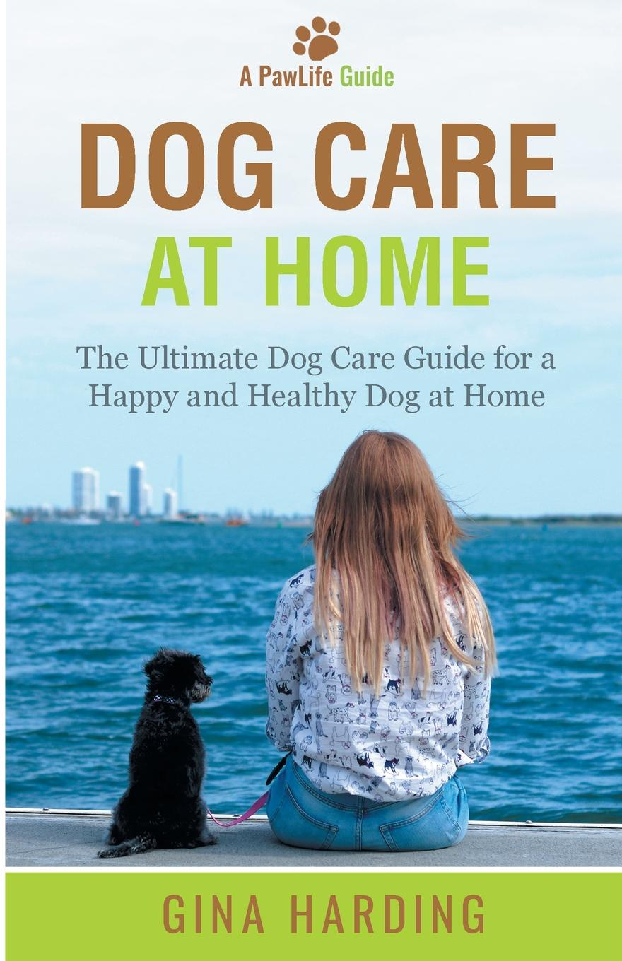 Gina Harding Dog Care at Home. The Ultimate Dog Care Guide for a Happy and Healthy Dog at Home joseph o'neill the dog