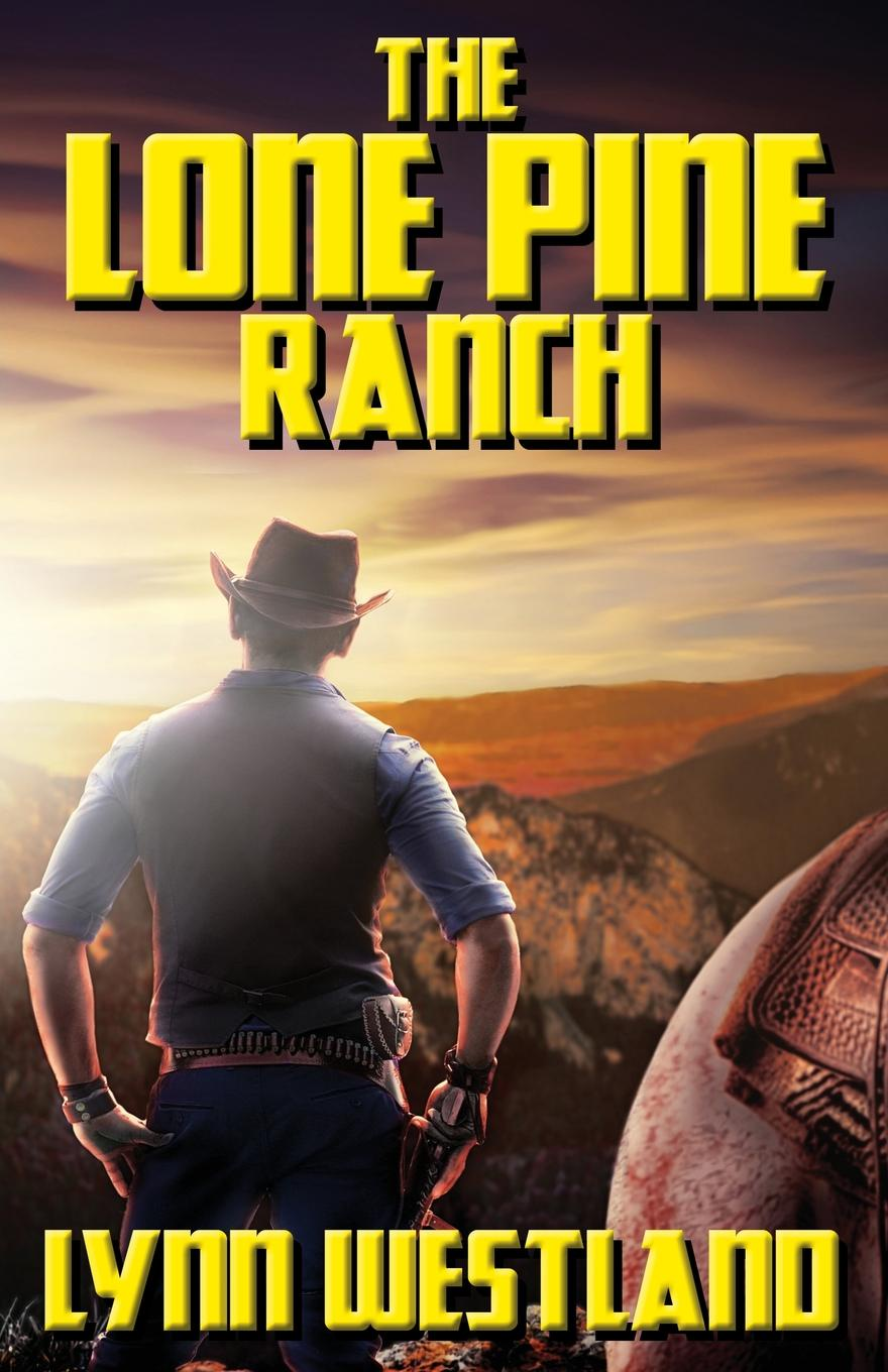 Lynn Westland The Lone Pine Ranch townshend richard baxter lone pine the story of a lost mine