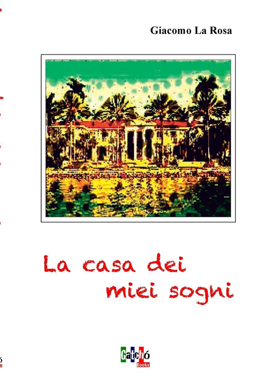 Giacomo La Rosa La Casa dei Miei Sogni alessia martinis il viaggiatore dei sogni