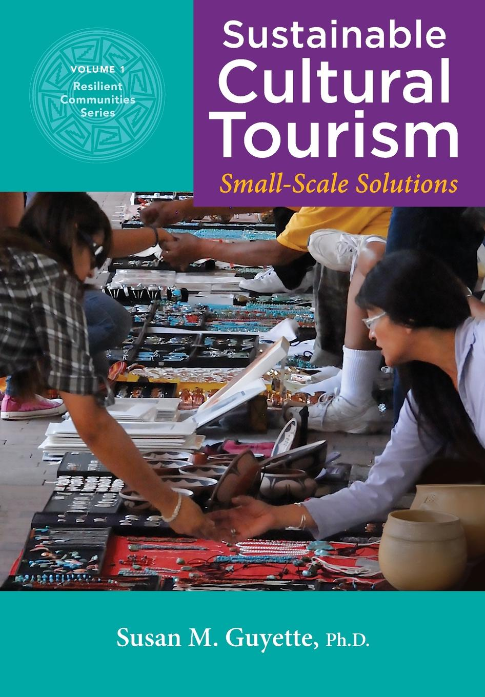Susan M. Guyette Ph.D. Sustainable Cultural Tourism. Small-Scale Solutions