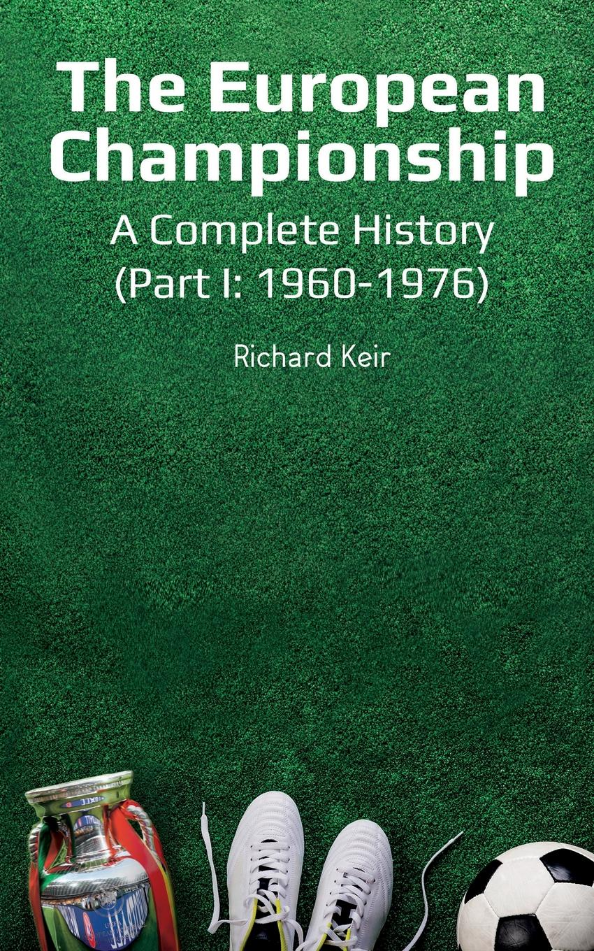 Richard Keir The European Championship - A Complete History. (Part I: 1960-1976) the open championship 2019 day two