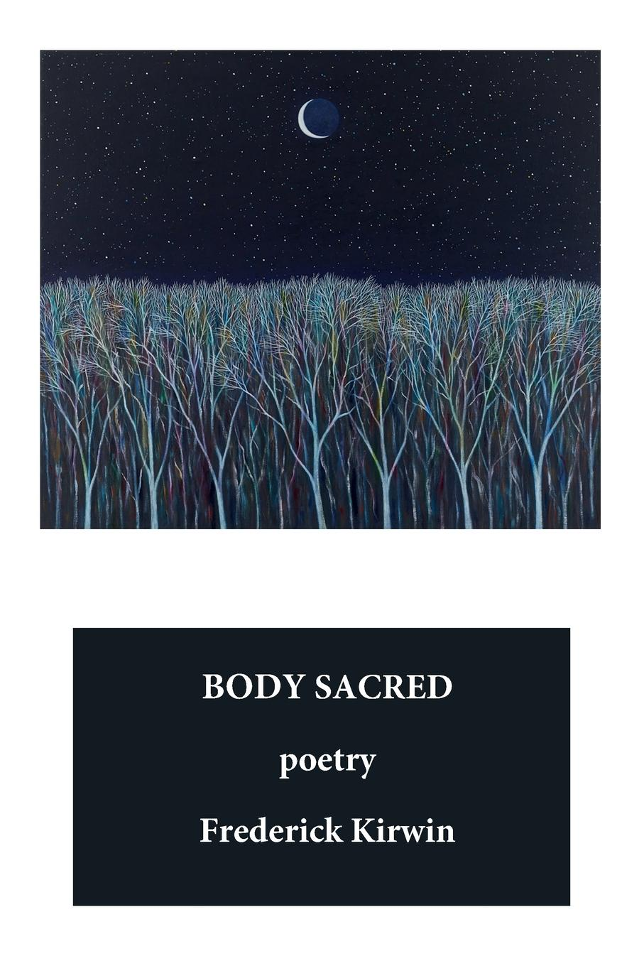 Frederick Kirwin BODY SACRED. poetry richard gray a history of american poetry