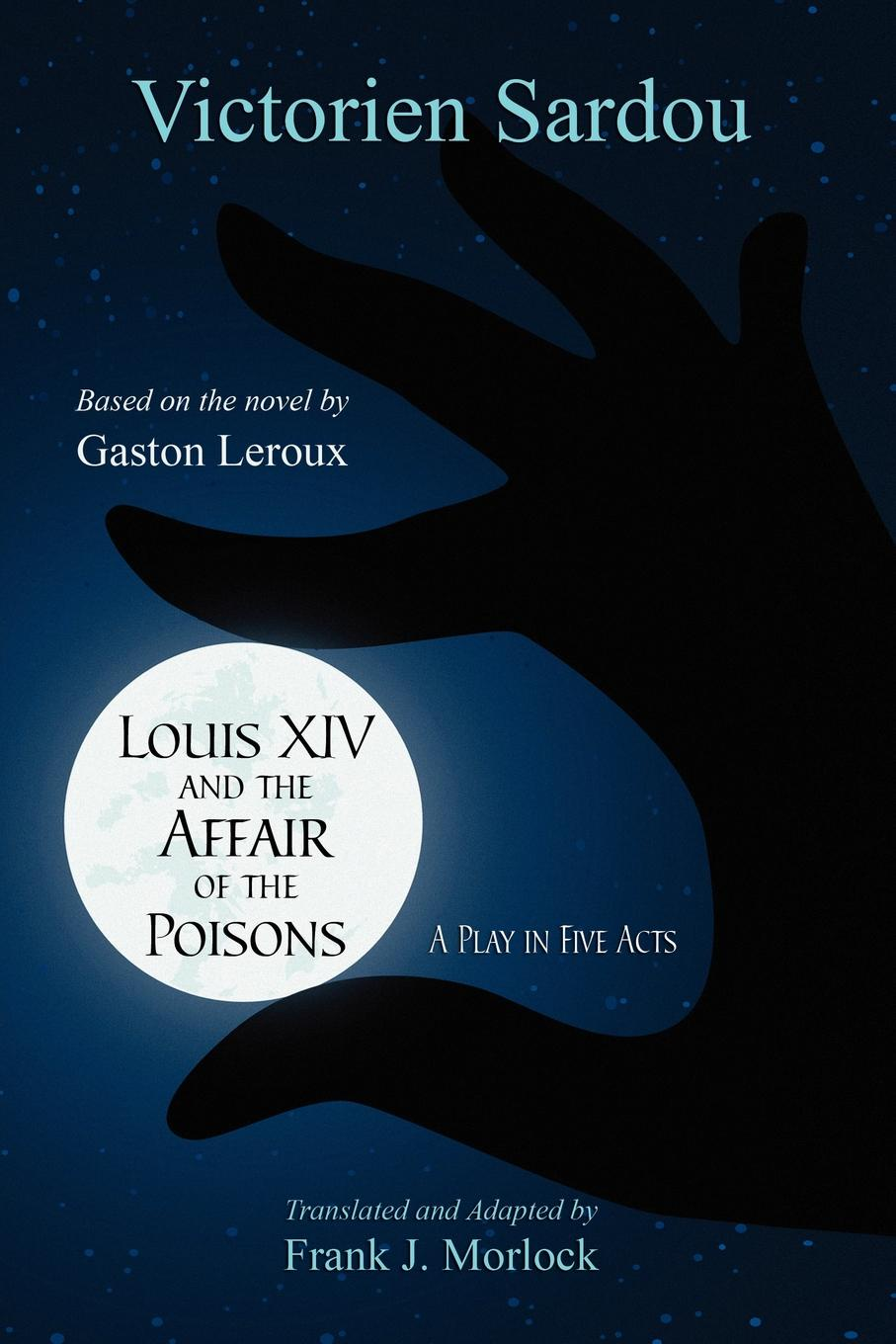 Victorien Sardou, Frank J. Morlock Louis XIV and the Affair of the Poisons. A Play in Five Acts александр дюма adolphe de leuven frank j morlock a fairy tale a play in three acts