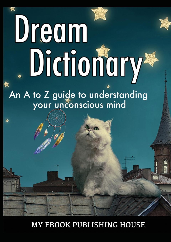 My Ebook Publishing House Dream Dictionary the interpretation of dreams
