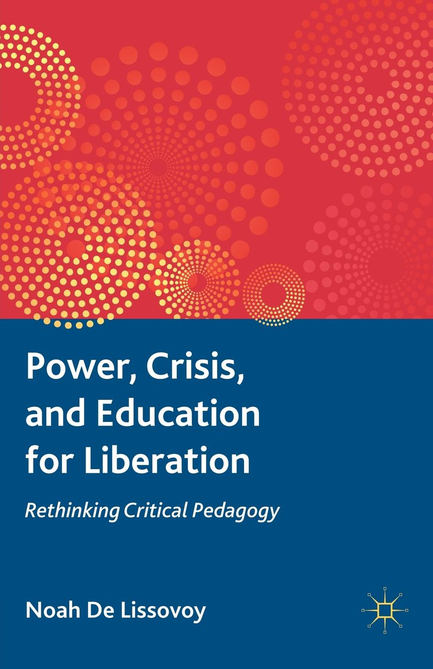 Noah De Lissovoy Power, Crisis, and Education for Liberation. Rethinking Critical Pedagogy все цены