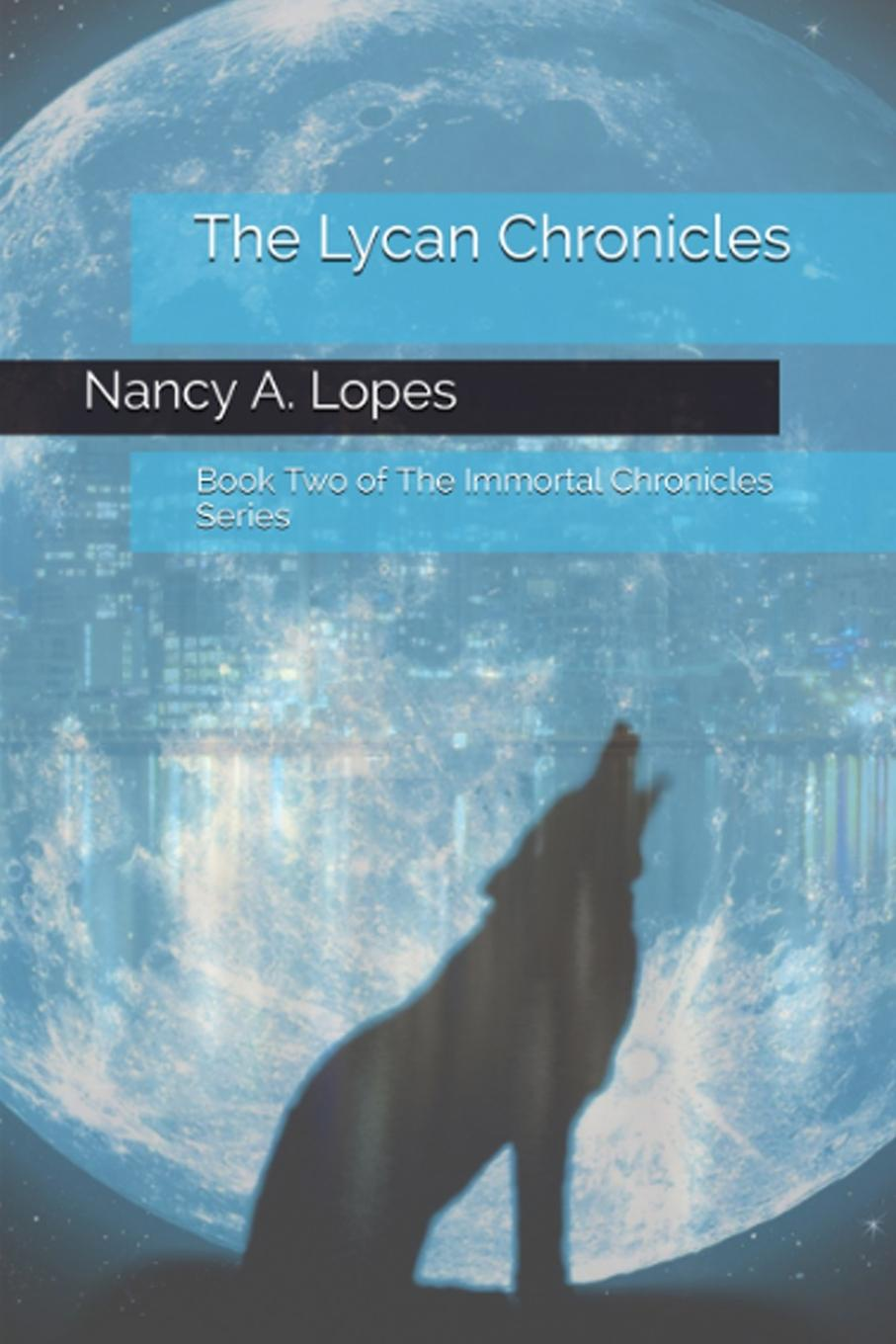 Nancy A. Lopes The Lycan Chronicles. Book Two of The Immortal Chronicles blaire french a chronicles through the centuries