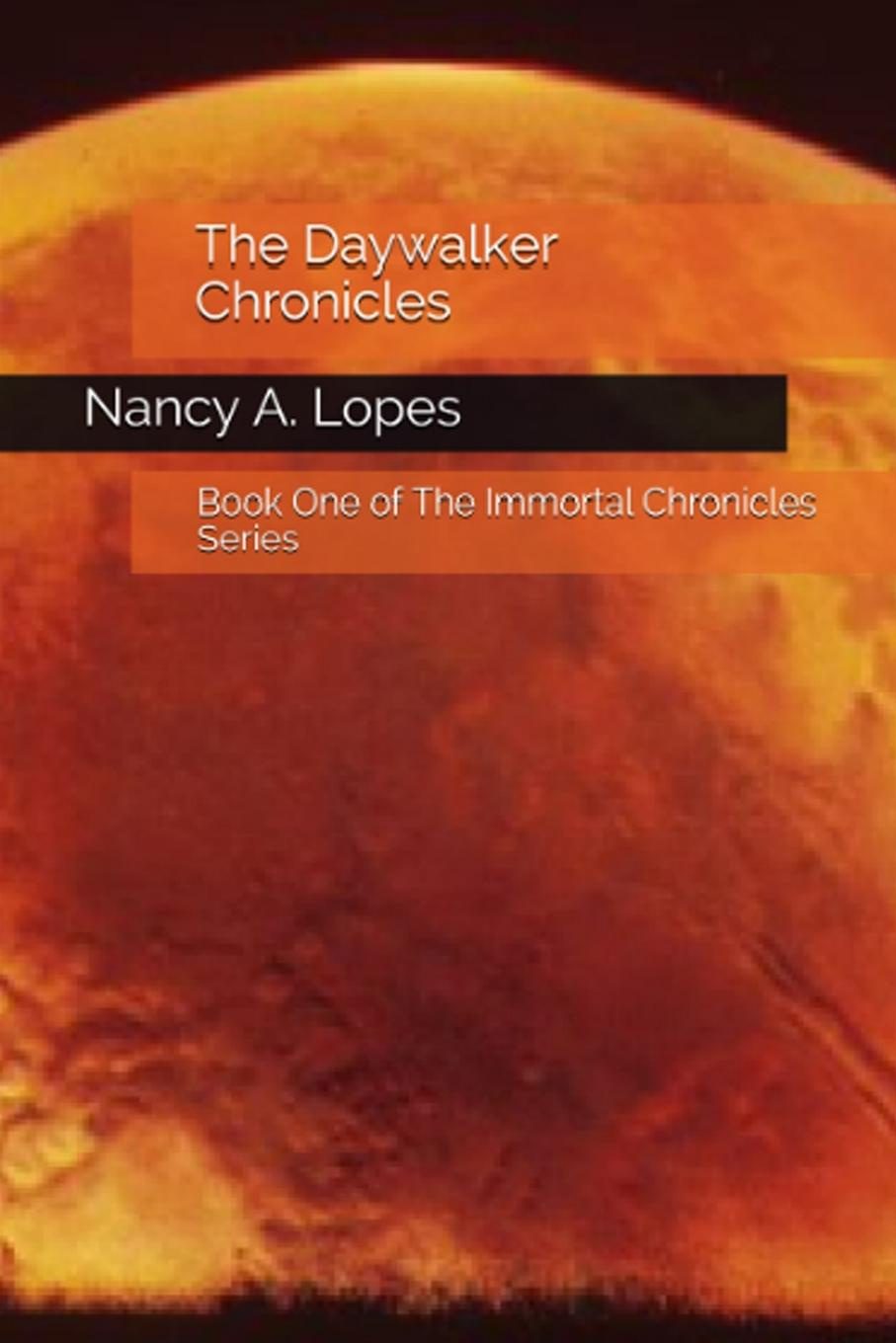 Nancy A. Lopes The Daywalker Chronicles. Book One of The Immortal Chronicles blaire french a chronicles through the centuries