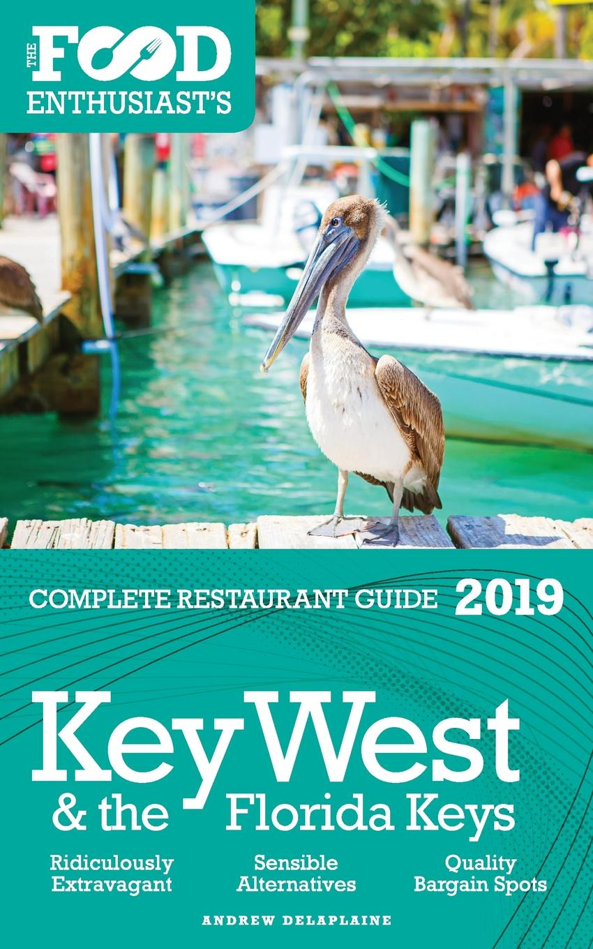 Andrew Delaplaine Key West & the Florida Keys - 2019 - The Food Enthusiast's Complete Restaurant Guide