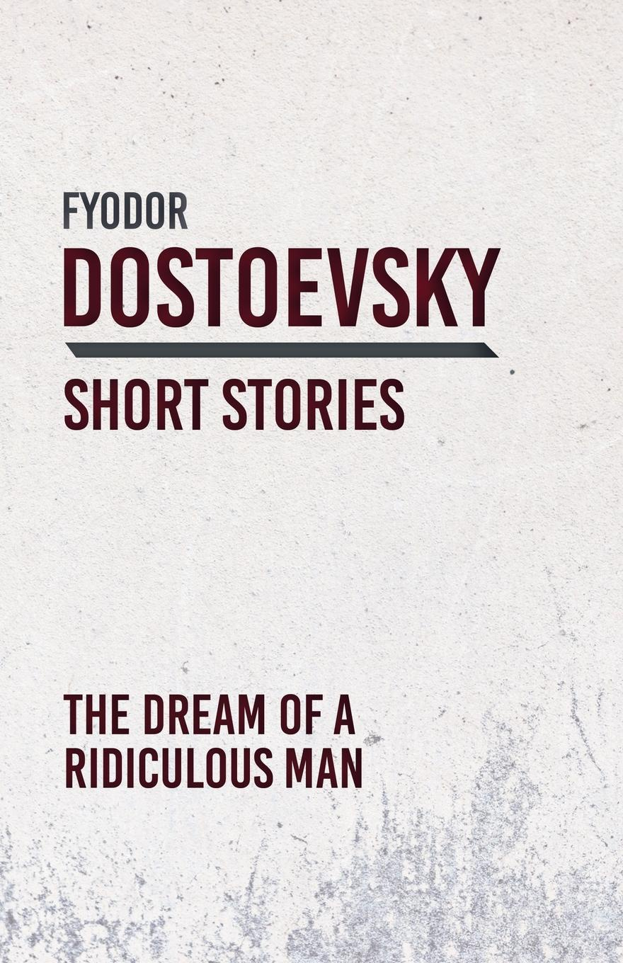 The Dream of a Ridiculous Man. Fyodor Dostoevsky