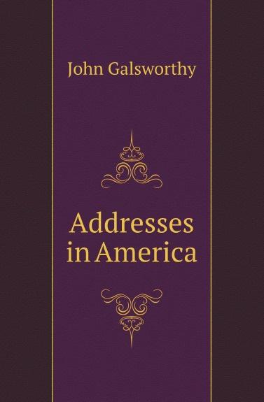 John Galsworthy Addresses in America william bullokar bullokars booke at large for the amendment of orthographie for english speech