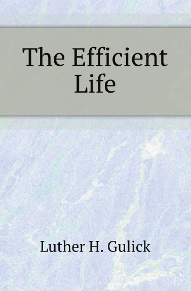 Luther H. Gulick The Efficient Life