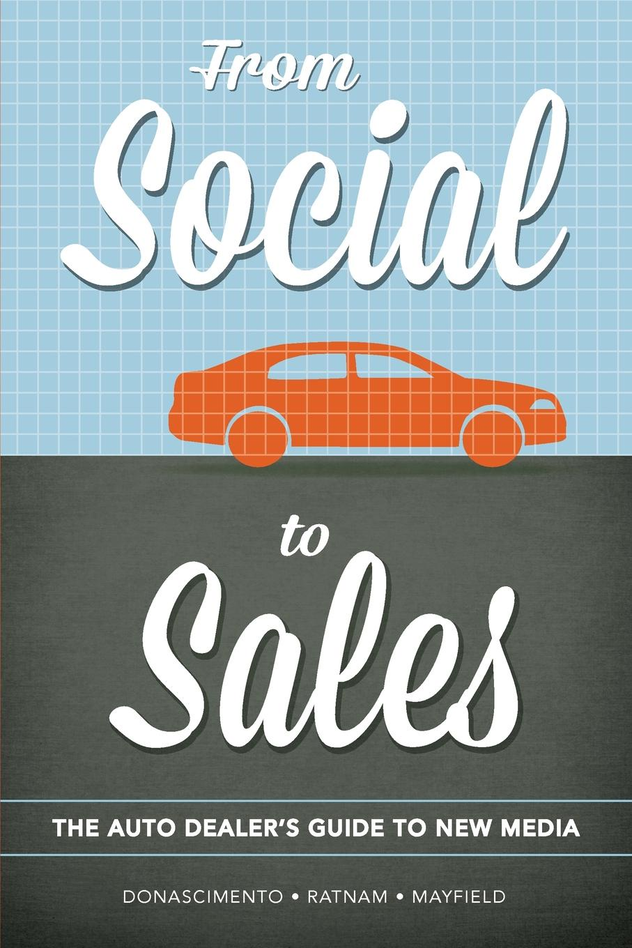 Douglas DoNascimento, James Mayfield, Cheran Ratnam From Social to Sales. The Auto Dealer's Guide to New Media beth kanter 101 social media tactics for nonprofits a field guide